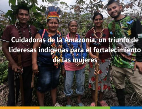 Cuidadoras de la Amazonía, un triunfo de lideresas indígenas para el fortalecimiento de las mujeres