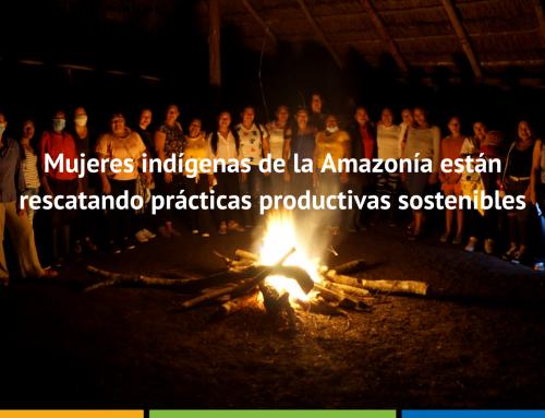 Mujeres indígenas de la Amazonía están rescatando prácticas productivas sostenibles